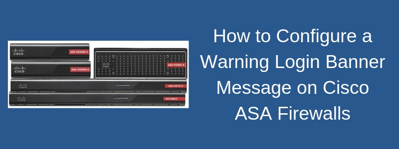 Configuring a Warning Login Banner on Cisco ASA Firewall