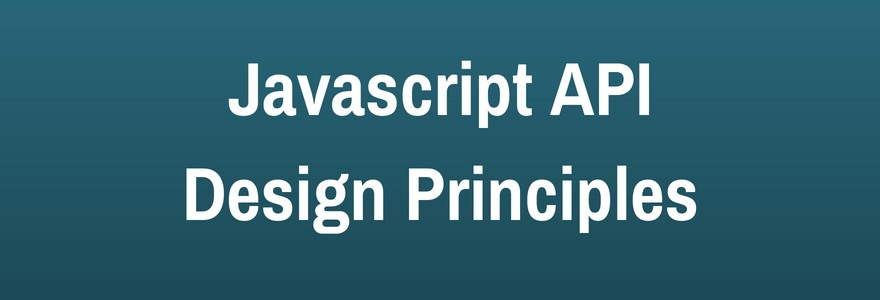 4 Important Javascript API Design Principles