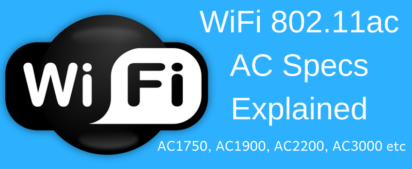 WiFi AC Specifications Explained – AC1200 vs AC1750 vs AC1900 – AC2200 vs AC3000