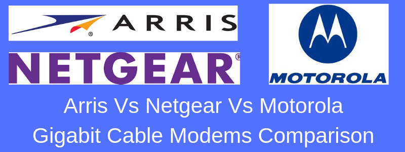 comparison of ARRIS NETGEAR and MOTOROLA Gigabit Cable Modems