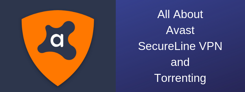 Is Avast SecureLine VPN Good and Safe for P2P Torrenting in